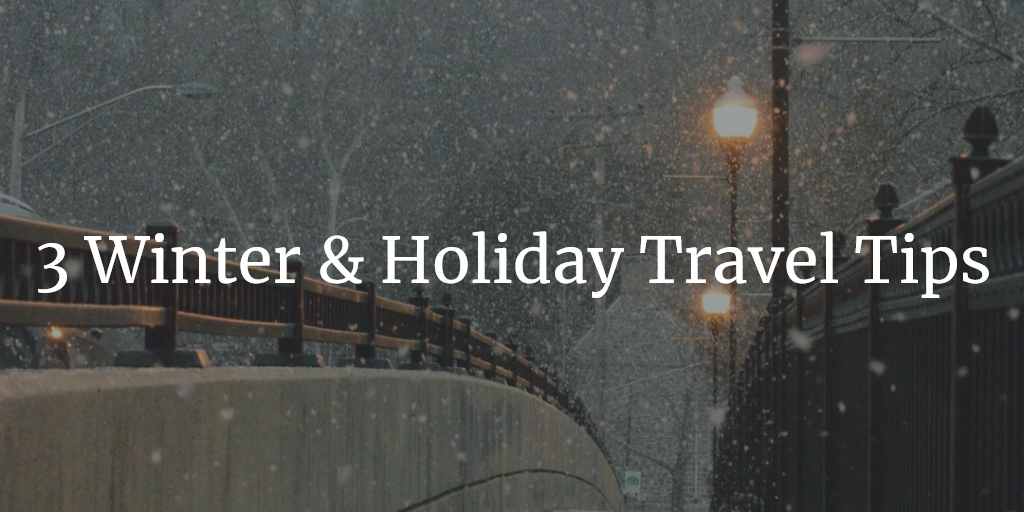 Winter & Holiday Travel Tips